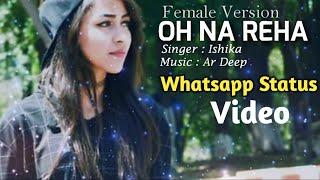 Oh na reha : female version || Sad ???? WhatsApp status video ????