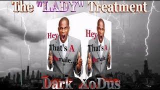 "Dark XoDus: The ""LADY"" Treatment"
