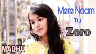 Mere Naam Tu || Zero || Female Cover || MADHU