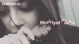 Khairiyat-Sad-Female-Version    Whatsapp Status Video Song