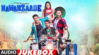 Full Album: NAWABZAADE | Audio Jukebox | Raghav Juyal, Punit J Pathak, Isha Rikhi, Dharmesh Yelande