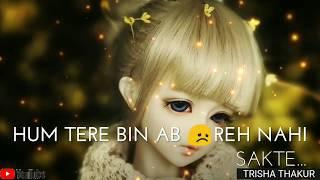 Hum Tere Bina | Ab Reh Nahi Sakte | Female | Sad | WhatsApp Status Video | 30 Sec | Lyrics