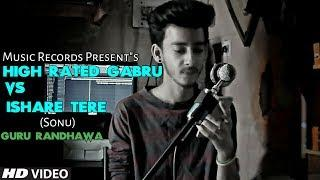 Ishare Tere Vs High Rated Gabru - Unplugged Cover l Guru Randhawa l Latest Hit Punjabi Song 2018