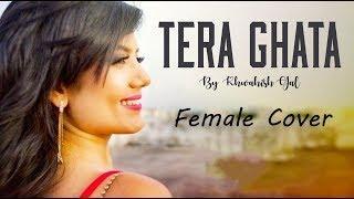 Tera Ghata | Female Cover | Khwahish Gal | Gajendra Verma