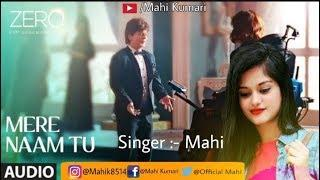 Mere Naam Tu Song | Female Version | Zero | Mahi | Shah Rukh Khan, Anushka Sharma | T-Series