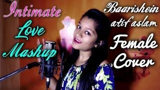 #Baarishein song atif aslam Female Cover Valentine Intimate Mashup Hindi Romantic song 2019| Tarun.A