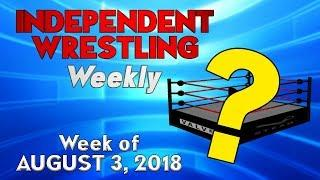 Wrestling Show Without a Ring? | Independent Wrestling Weekly (Week of Aug 3, 2018)