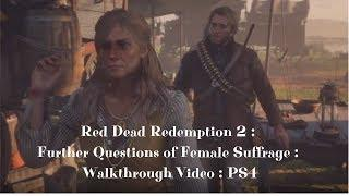 Red Dead Redemption 2 : Further Questions of Female Suffrage mission: Walkthrough Video : PS4