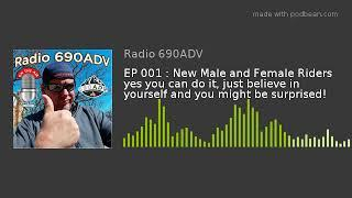 EP 001 : New Male and Female Riders yes you can do it, just believe in yourself and you might be sur