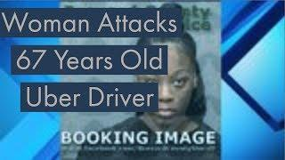 Woman Attacks 67 years old Uber Driver