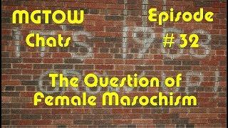 MGTOW Chats Episode 32 - The Question of Female Masochism