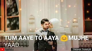 Tum Aaye To | Aaya Mujhe Yaad | Female | Romantic | WhatsApp Status Video | 30 Sec | Lyrics
