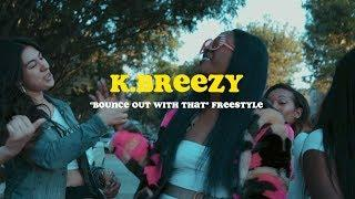 K.Breezy - Bounce Out With That FREESTYLE (FEMALE ANTHEM) Shot By @AToneyFilmz