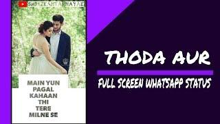 Thoda Aur(Female Version) Full Screen Whatsapp Status