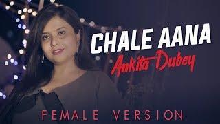 Chale Aana: Female Version | Ankita Dubey | Full Video Song | Armaan Malik | De De Pyaar De