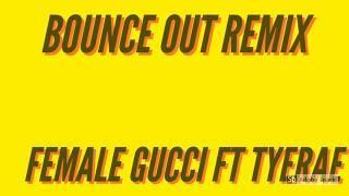 Female Gucci Ft Tyerae Bounce Out Remix