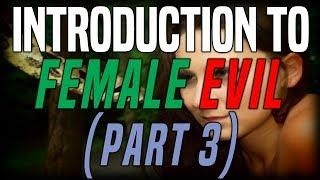 An Introduction to Female Evil (Part 3)