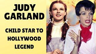 Judy Garland: Child Star to Hollywood Legend