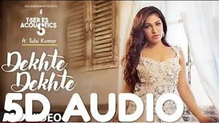 Tulsi Kumar Dekhte Dekhte Female Version T-Series Acoustics  Batti Gul Meter Chalu