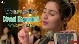 Vaaste Romantic whatsapp status video,Vaaste Dhvani Bhanushali status, Vaaste Female version Status,