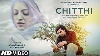 Chitthi Video Song | Feat. Jubin Nautiyal & Akanksha Puri | Kumaar | New Song 2019 | T-Series
