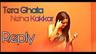 Tera ghata __ Reply Neha Kakkar | Female Version | Cover Song | Latest Video 2019 |