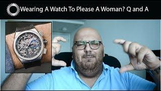 Wearing A Watch To Please A Woman ? Am I Falling Out Of Love With Watches ? Q and A