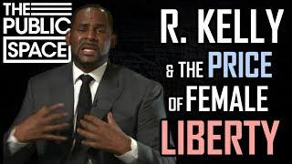 R. Kelly & The Price of Female Liberty | TPS #336