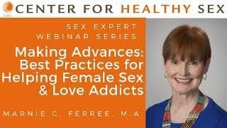 Sex Expert Webinar Series: Best Practices for Helping Female Sex & Love Addicts with Marnie Ferree