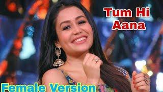 Tum Hi Aana (Female Version) Neha Kakkar | Tum Hi Aana Full Video Song | Tum Hi Aana Neha Kakkar