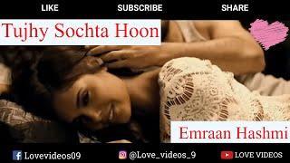 ????Romantic Emraan Hashmi Status    Tujhe Sochta Hoon❤    New Whatsapp Video By Love Videos 2018