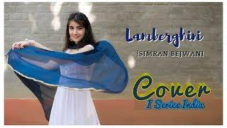Lamberghini | Official Female Cover | Simran Bejwani | The Doorbeen Feat Ragini | I Series India