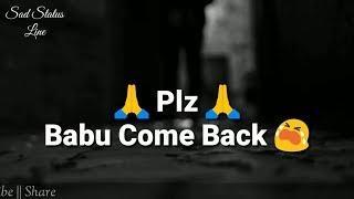 Plz ???? Babu Come Back ???????? || Female version Sad Status Video || Sad Status Line ||