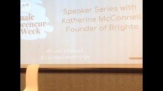 Female Entrepreneur Week | Speaker Series - Katherine McConnell - Founder of Brighte