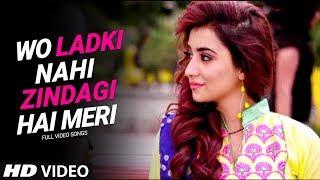Wo Ladki Nahi Zindagi Hai Meri (Video Songs) | Mosta Romantic Love Story | New Hindi Songs 2018