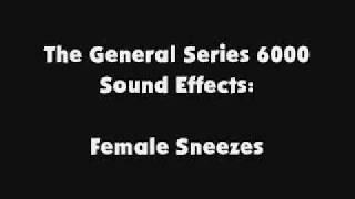 The General Series 6000 SFX Female Sneezes