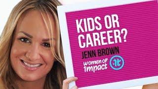 Kids or Career? Must You Choose? | Jenn Brown on Women of Impact