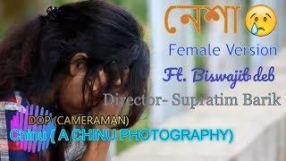 Nesha | Ft.Biswajeeta Deb | Female Version | New Bengali Video Song 2018 | Sad Song????????????