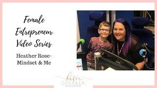 Female Entrepreneur Video Series- Heather Rose - Mindset & Me