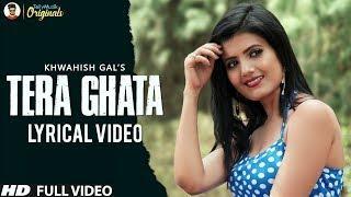 Tera Ghata (Female Cover) - HD Lyrical Video   Khwahish Gal   Latest Music Videos   2018