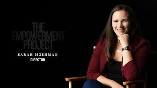 Documentary Filmmaker & Director Sarah Moshman: 'The Empowerment Project'  &  Female Empowerment
