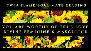 You Are Worthy Of True Love Divine Feminine & Masculine.. Twin Flame Soul Mate Reading