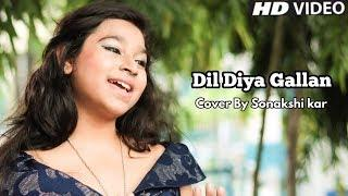 Dil Diya Gallan Cover By Sonakshi kar | Female version | HD VIDEO