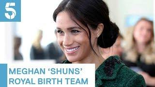 Meghan Markle 'shuns royal birth medical team for female doctor' | 5 News