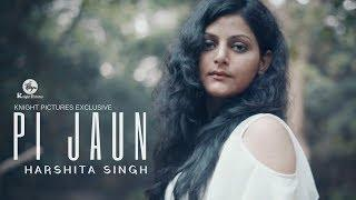 Farhan Saeed - Pi Jaun |  Harshita Singh |  Momina Mustehsan | Female Cover