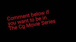 If you want to be in the Cg movie series comment below