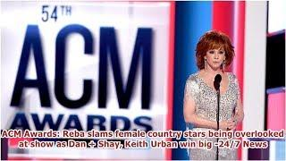 ACM Awards: Reba slams female country stars being overlooked at show as Dan + Shay, Keith Urban w...