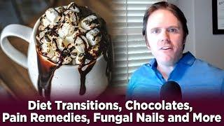 Diet Transitions, Chocolates, Pain Remedies, Fungal Nails and More | Dr. J Q&A