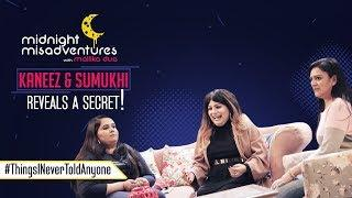 What are Kaneez and Sumukhi's #ThingsINever told anyone?| Celebrity Secrets | Midnight Misadventures