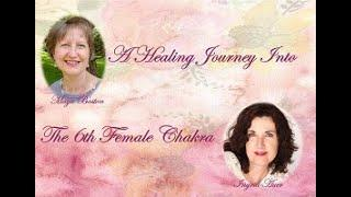 A Healing Journey Into The 6th Female Chakra with Maya Boston and Ingrid Auer